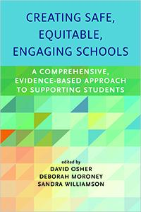 Cover Creating Safe, Equitable, Engaging Schools: A Comprehensive, Evidence-Based Approach to Supporting Students